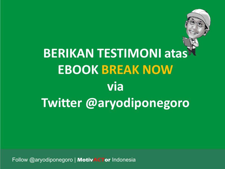 BERIKAN TESTIMONI atas EBOOK BREAK NOW via Twitter @aryodiponegoro