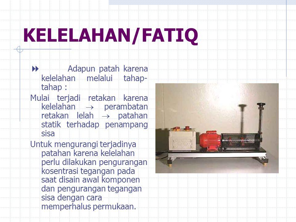 KELELAHAN/FATIQ 8 Adapun patah karena kelelahan melalui tahap-tahap :