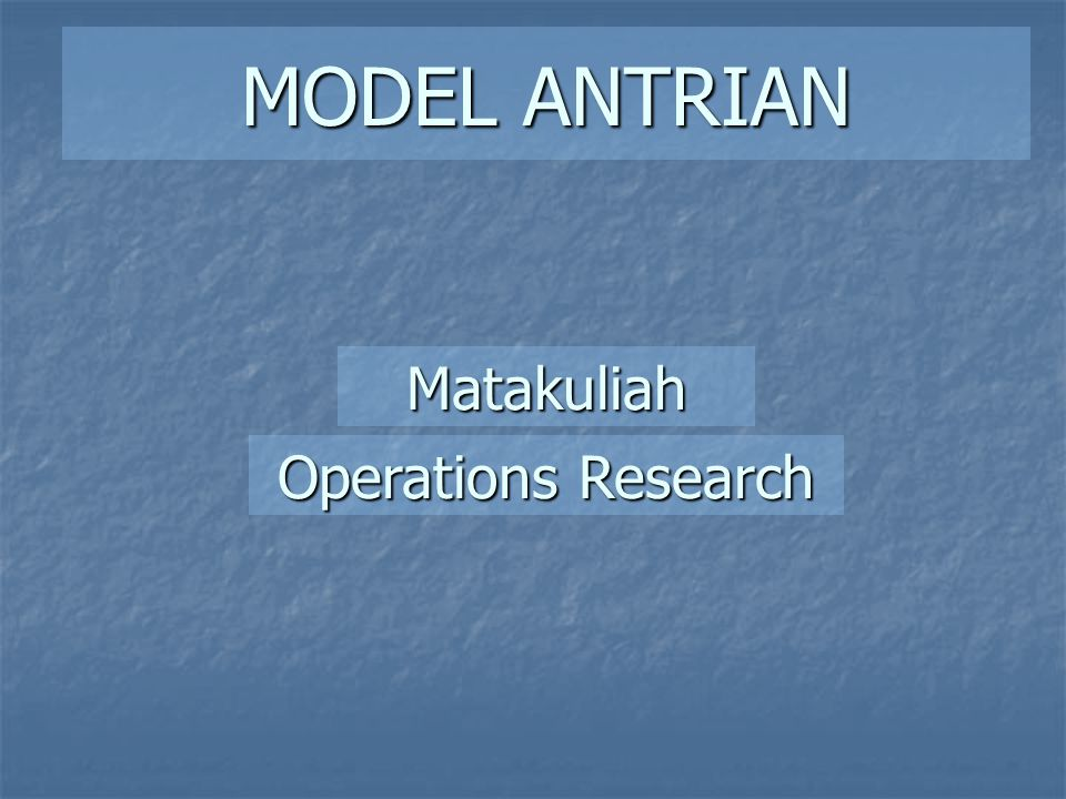 MODEL ANTRIAN Matakuliah Operations Research
