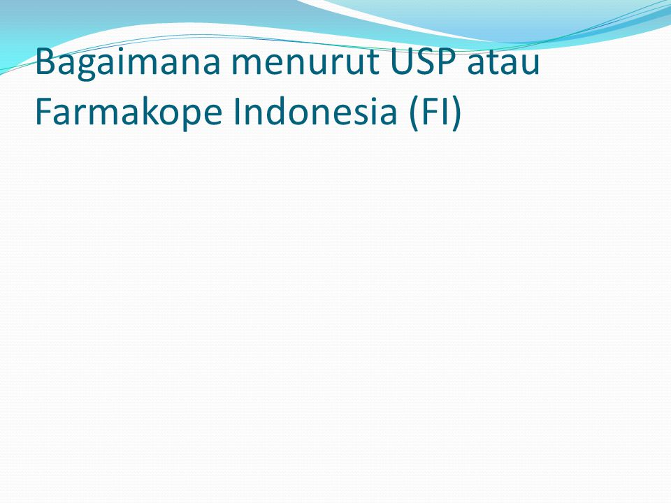 Bagaimana menurut USP atau Farmakope Indonesia (FI)
