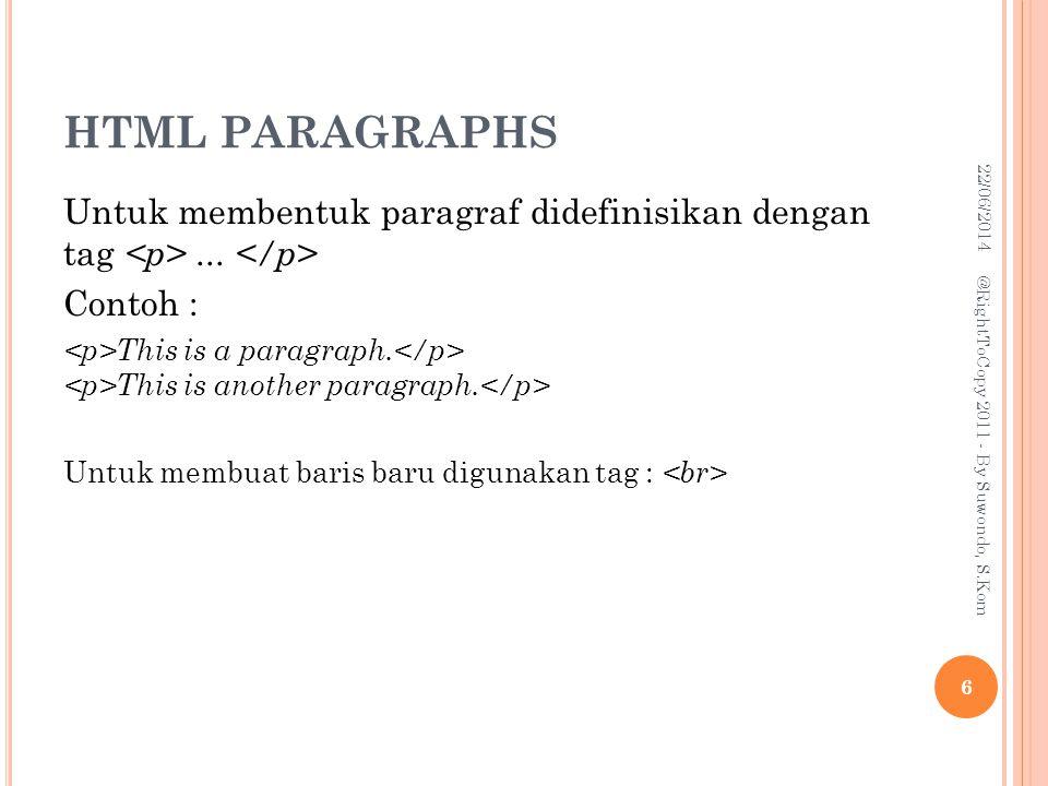 HTML PARAGRAPHS 03/04/2017. Untuk membentuk paragraf didefinisikan dengan tag <p> ... </p> Contoh :