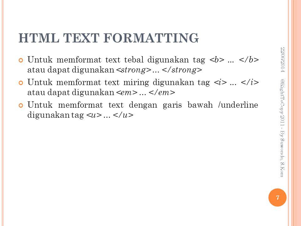 HTML TEXT FORMATTING 03/04/2017. Untuk memformat text tebal digunakan tag <b> ... </b> atau dapat digunakan <strong> ... </strong>