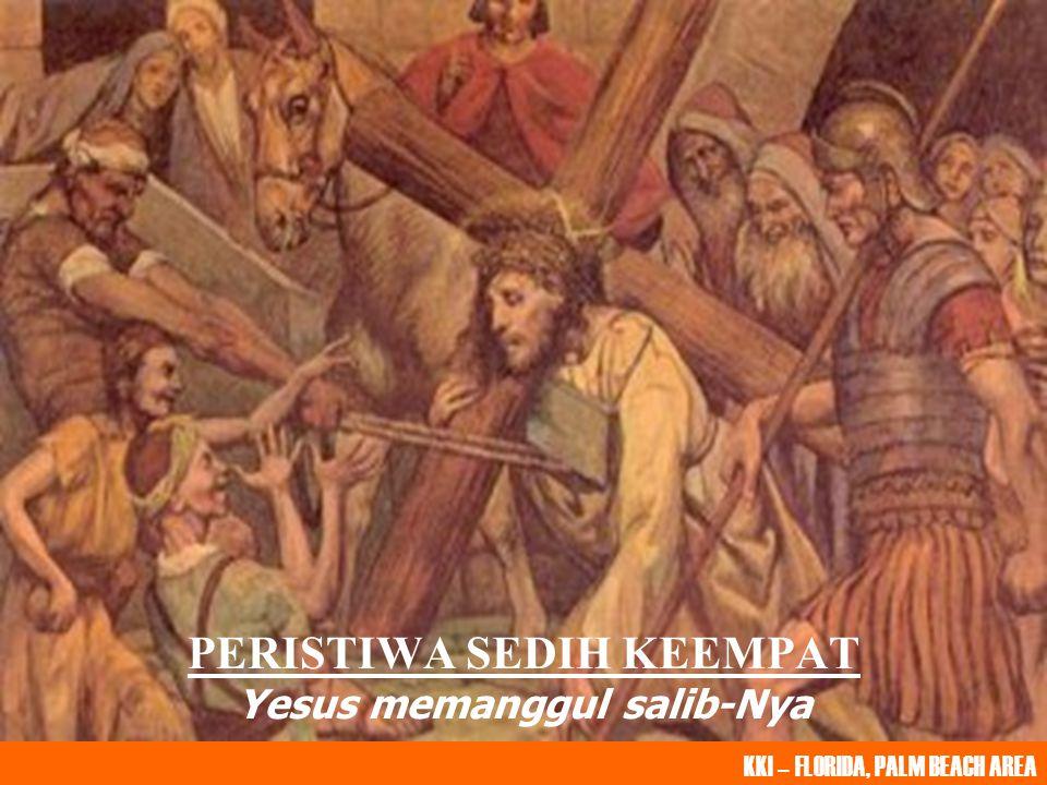 PERISTIWA SEDIH KEEMPAT Yesus memanggul salib-Nya