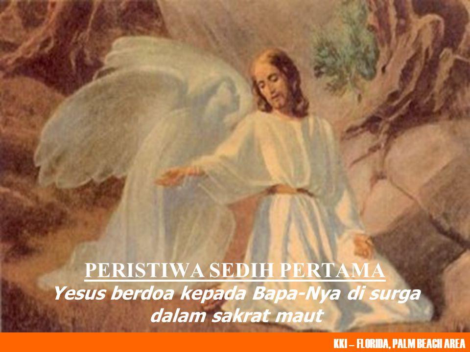 PERISTIWA SEDIH PERTAMA Yesus berdoa kepada Bapa-Nya di surga dalam sakrat maut