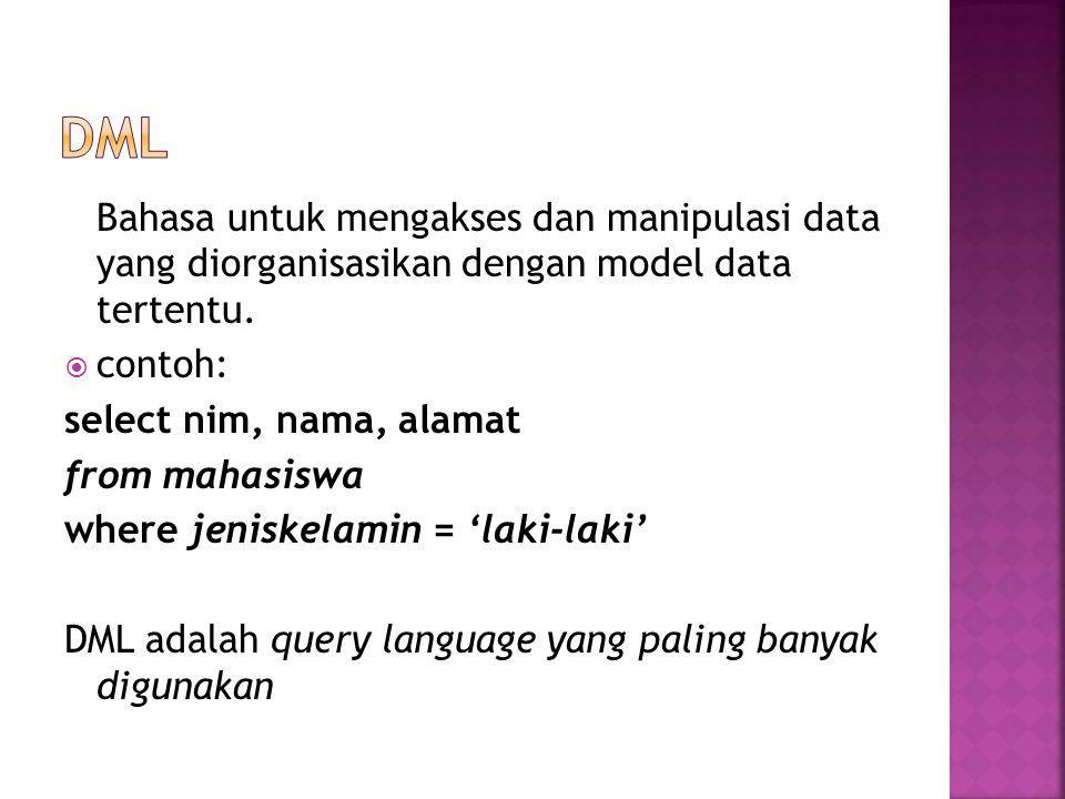 dml Bahasa untuk mengakses dan manipulasi data yang diorganisasikan dengan model data tertentu. contoh: