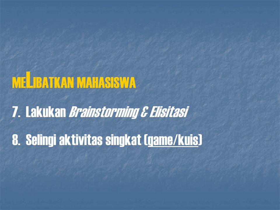 MELIBATKAN MAHASISWA 7. Lakukan Brainstorming & Elisitasi.