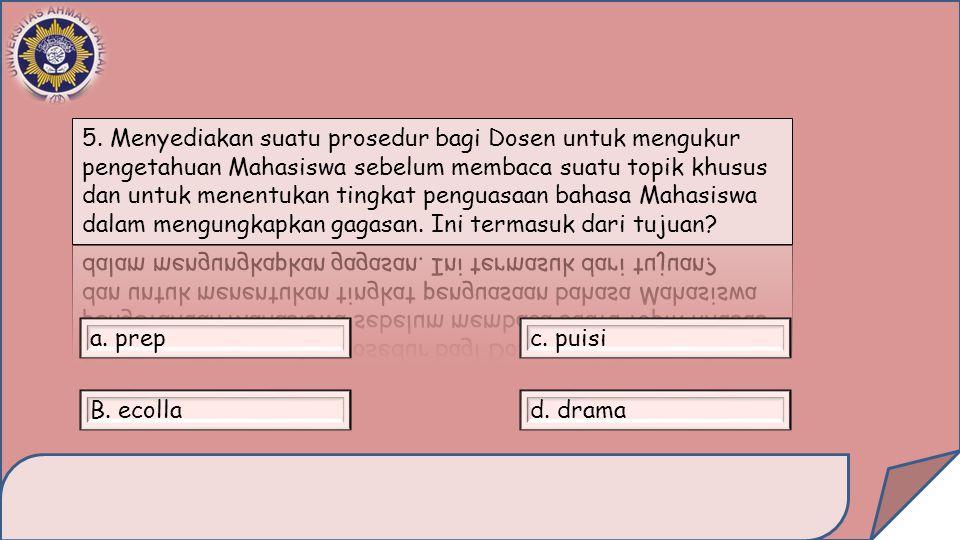 5. Menyediakan suatu prosedur bagi Dosen untuk mengukur pengetahuan Mahasiswa sebelum membaca suatu topik khusus dan untuk menentukan tingkat penguasaan bahasa Mahasiswa dalam mengungkapkan gagasan. Ini termasuk dari tujuan