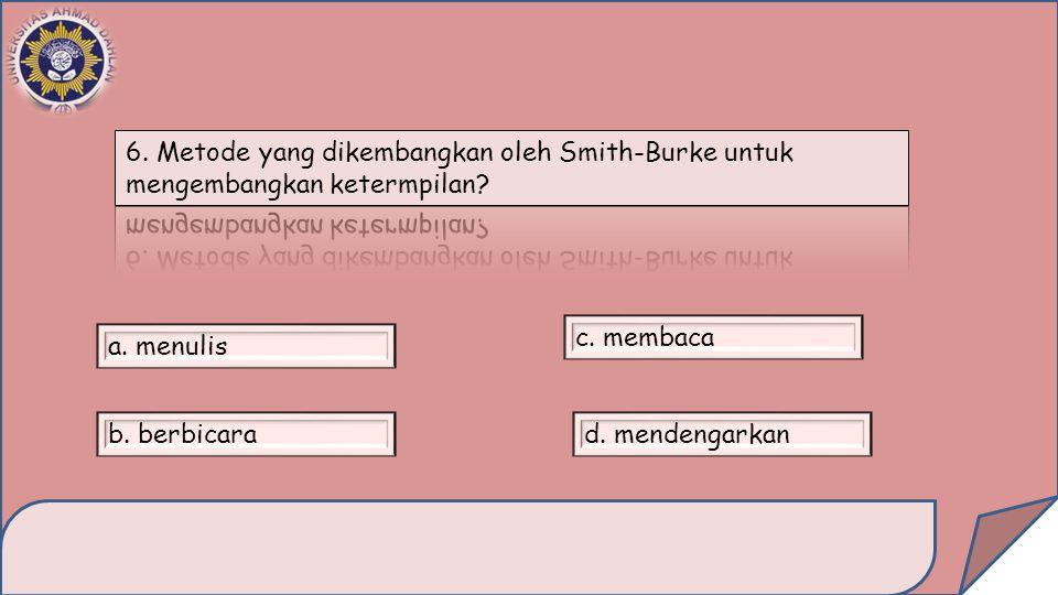 6. Metode yang dikembangkan oleh Smith-Burke untuk mengembangkan ketermpilan