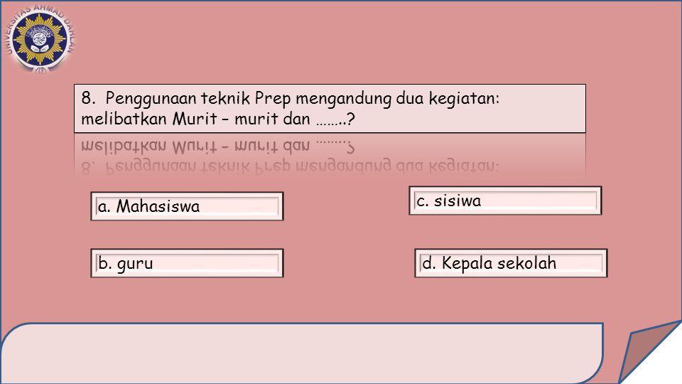 8. Penggunaan teknik Prep mengandung dua kegiatan: melibatkan Murit – murit dan ……..