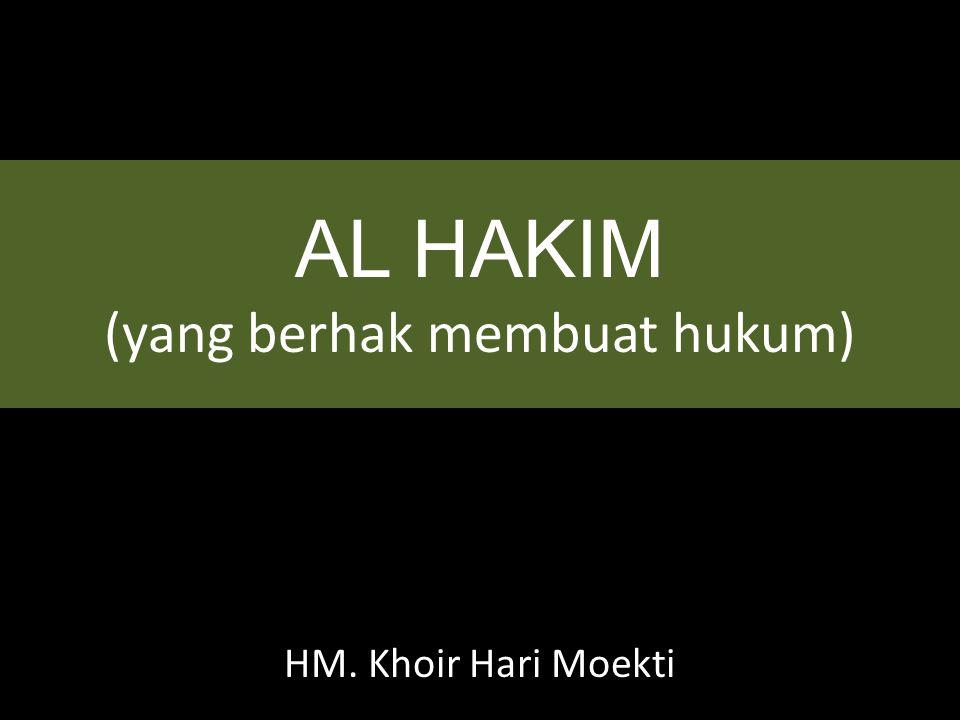 AL HAKIM (yang berhak membuat hukum)
