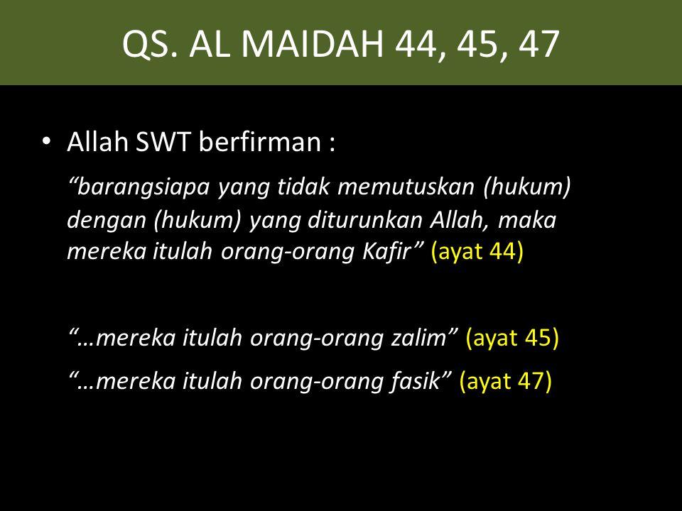 QS. AL MAIDAH 44, 45, 47 Allah SWT berfirman :