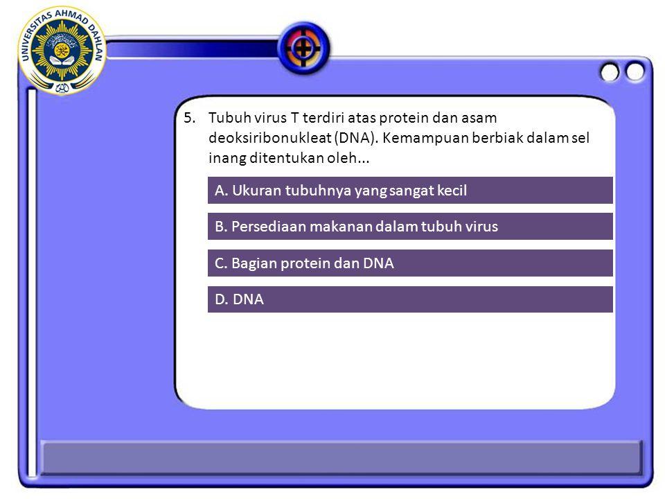 5. Tubuh virus T terdiri atas protein dan asam deoksiribonukleat (DNA)