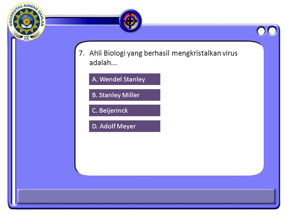 7. Ahli Biologi yang berhasil mengkristalkan virus adalah...