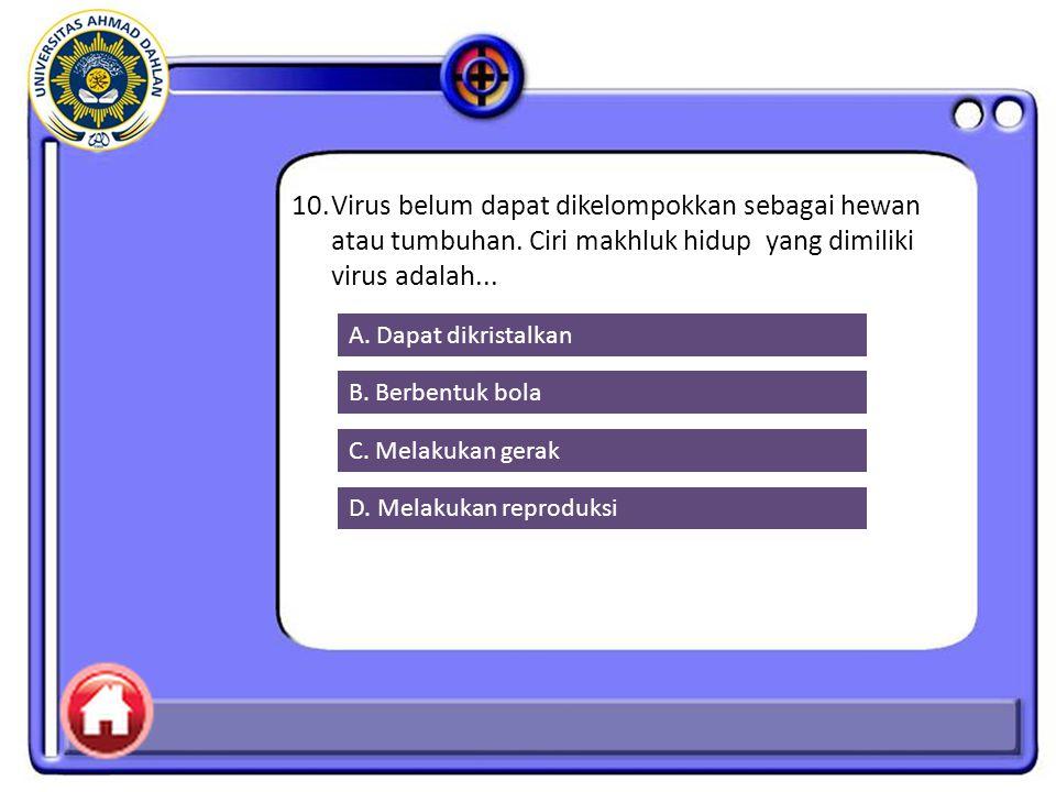 10. Virus belum dapat dikelompokkan sebagai hewan atau tumbuhan