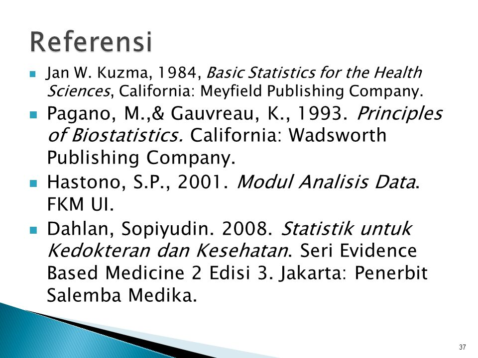 Referensi Jan W. Kuzma, 1984, Basic Statistics for the Health Sciences, California: Meyfield Publishing Company.