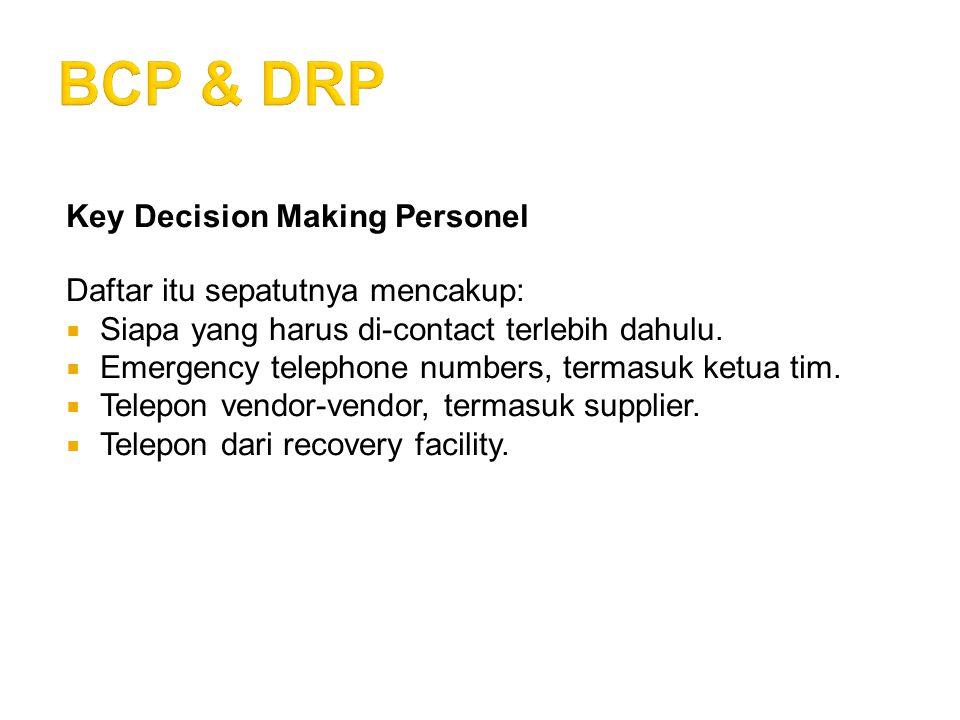 BCP & DRP Key Decision Making Personel Daftar itu sepatutnya mencakup: