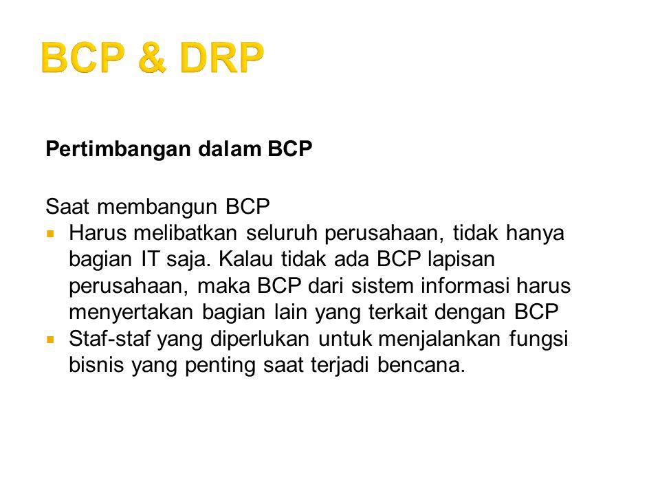 BCP & DRP Pertimbangan dalam BCP Saat membangun BCP