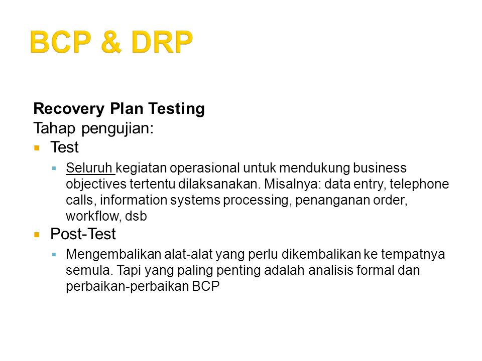 BCP & DRP Recovery Plan Testing Tahap pengujian: Test Post-Test