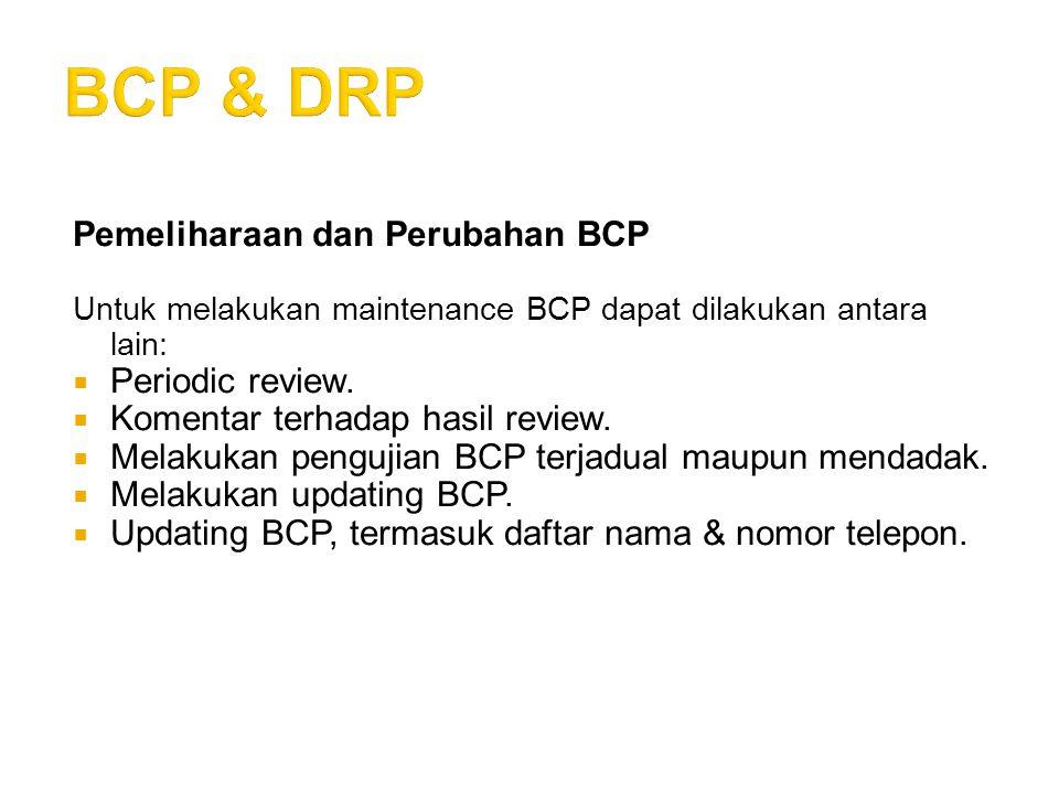 BCP & DRP Pemeliharaan dan Perubahan BCP Periodic review.