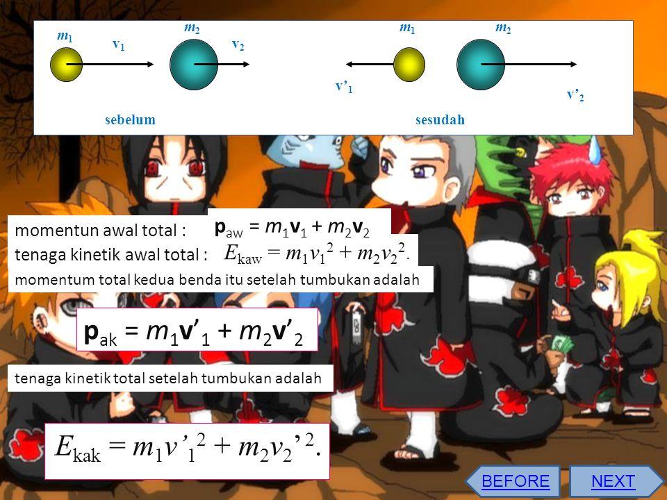 pak = m1v'1 + m2v'2 Ekak = m1v'12 + m2v2' 2. paw = m1v1 + m2v2