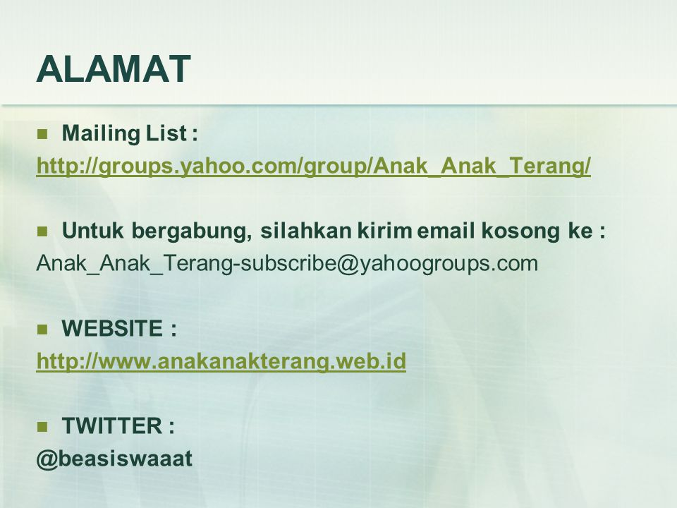 ALAMAT Mailing List : http://groups.yahoo.com/group/Anak_Anak_Terang/