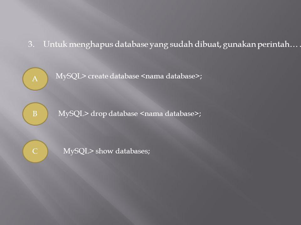 3. Untuk menghapus database yang sudah dibuat, gunakan perintah… .