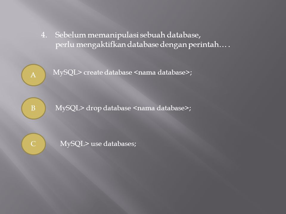 4. Sebelum memanipulasi sebuah database,