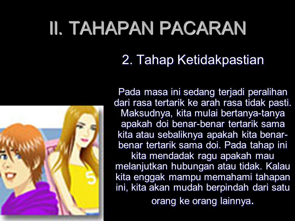 II. TAHAPAN PACARAN 2. Tahap Ketidakpastian
