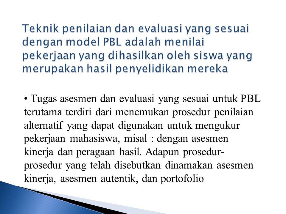 Teknik penilaian dan evaluasi yang sesuai dengan model PBL adalah menilai pekerjaan yang dihasilkan oleh siswa yang merupakan hasil penyelidikan mereka