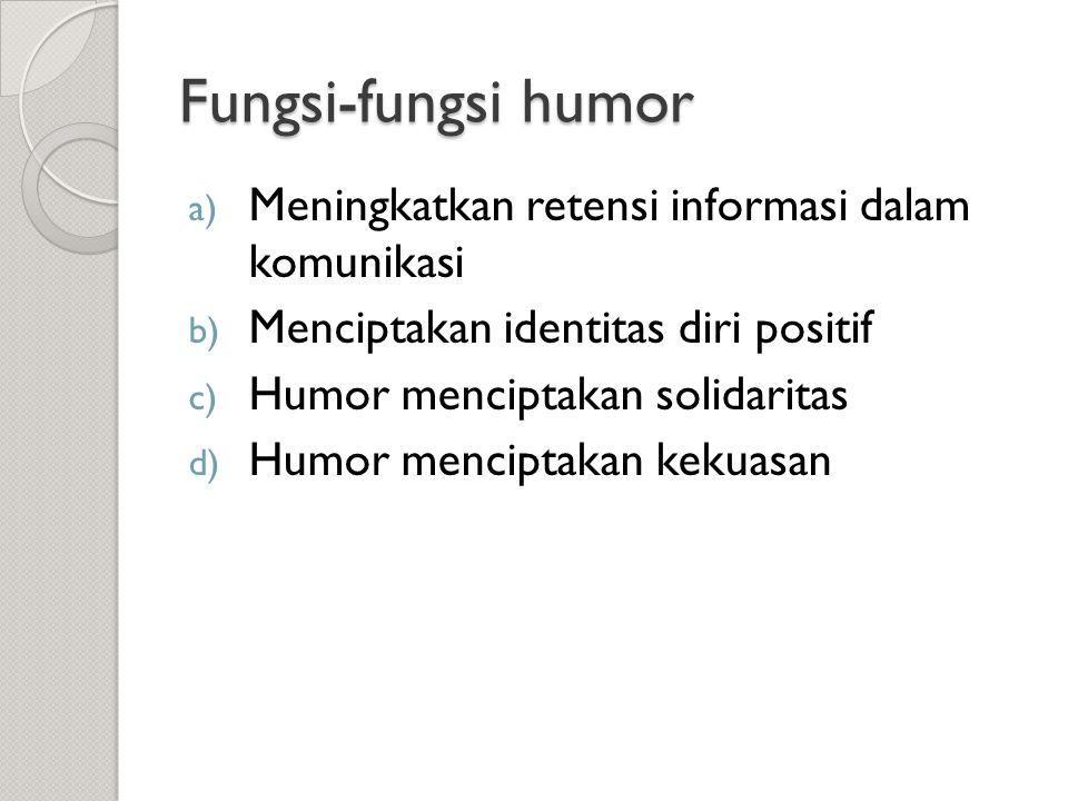 Fungsi-fungsi humor Meningkatkan retensi informasi dalam komunikasi
