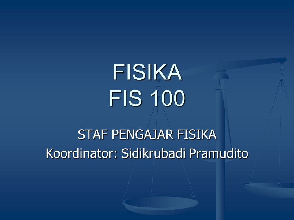 STAF PENGAJAR FISIKA Koordinator: Sidikrubadi Pramudito
