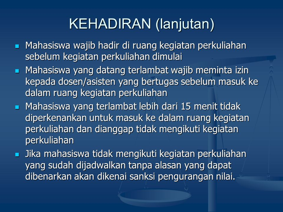 KEHADIRAN (lanjutan) Mahasiswa wajib hadir di ruang kegiatan perkuliahan sebelum kegiatan perkuliahan dimulai.