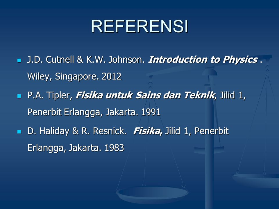 REFERENSI J.D. Cutnell & K.W. Johnson. Introduction to Physics . Wiley, Singapore. 2012.