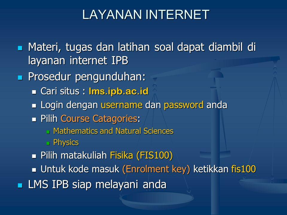 LAYANAN INTERNET Materi, tugas dan latihan soal dapat diambil di layanan internet IPB. Prosedur pengunduhan: