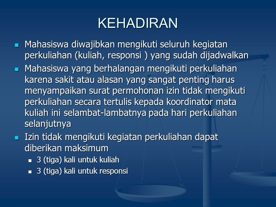 KEHADIRAN Mahasiswa diwajibkan mengikuti seluruh kegiatan perkuliahan (kuliah, responsi ) yang sudah dijadwalkan.