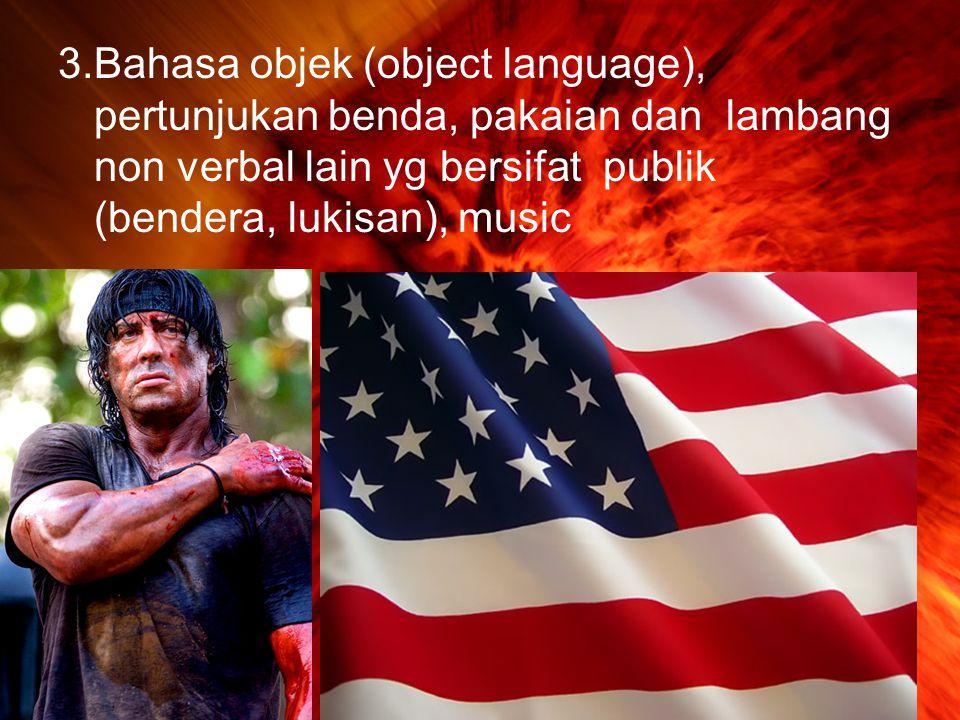 3.Bahasa objek (object language), pertunjukan benda, pakaian dan lambang non verbal lain yg bersifat publik (bendera, lukisan), music