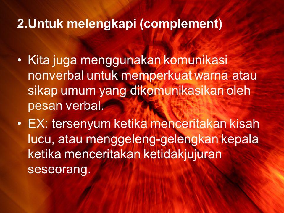 2.Untuk melengkapi (complement)
