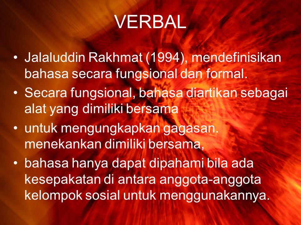 VERBAL Jalaluddin Rakhmat (1994), mendefinisikan bahasa secara fungsional dan formal.