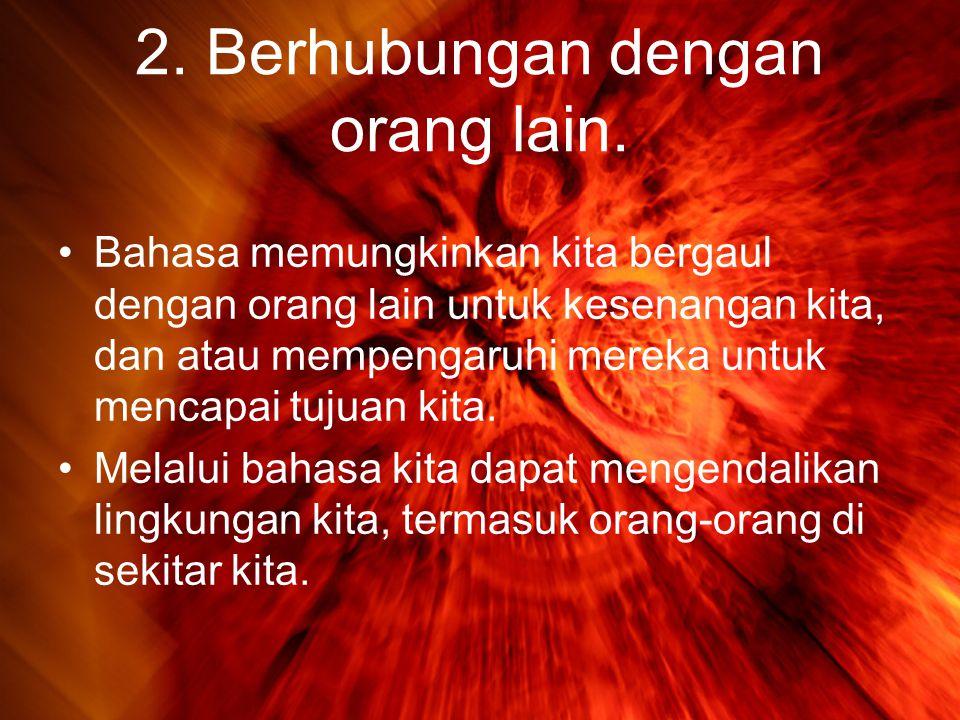 2. Berhubungan dengan orang lain.
