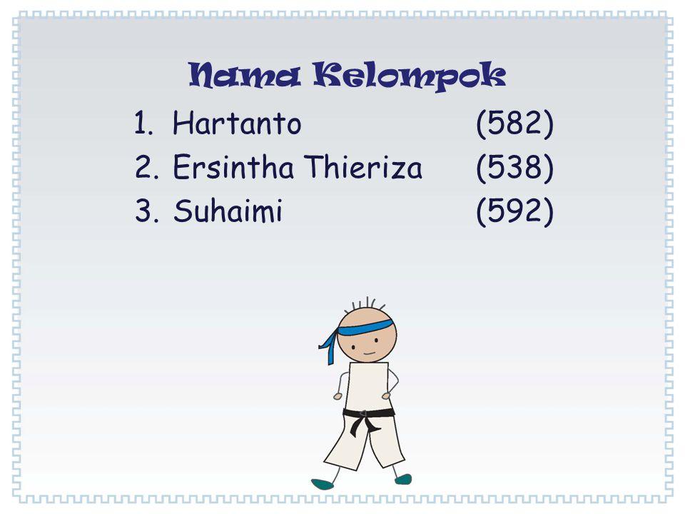 Hartanto (582) Ersintha Thieriza (538) Suhaimi (592)