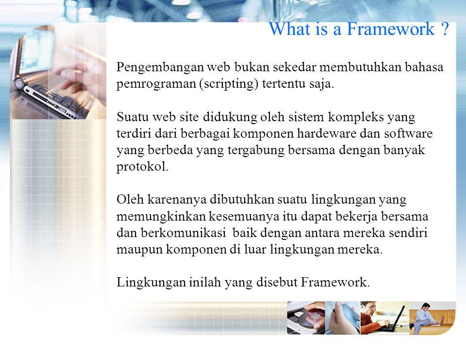 What is a Framework Pengembangan web bukan sekedar membutuhkan bahasa pemrograman (scripting) tertentu saja.