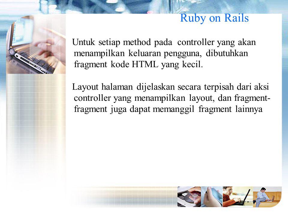 Ruby on Rails Untuk setiap method pada controller yang akan menampilkan keluaran pengguna, dibutuhkan fragment kode HTML yang kecil.