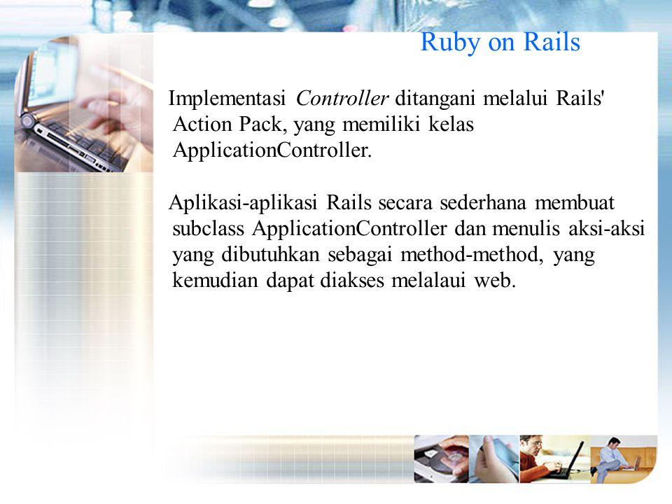 Ruby on Rails Implementasi Controller ditangani melalui Rails Action Pack, yang memiliki kelas ApplicationController.
