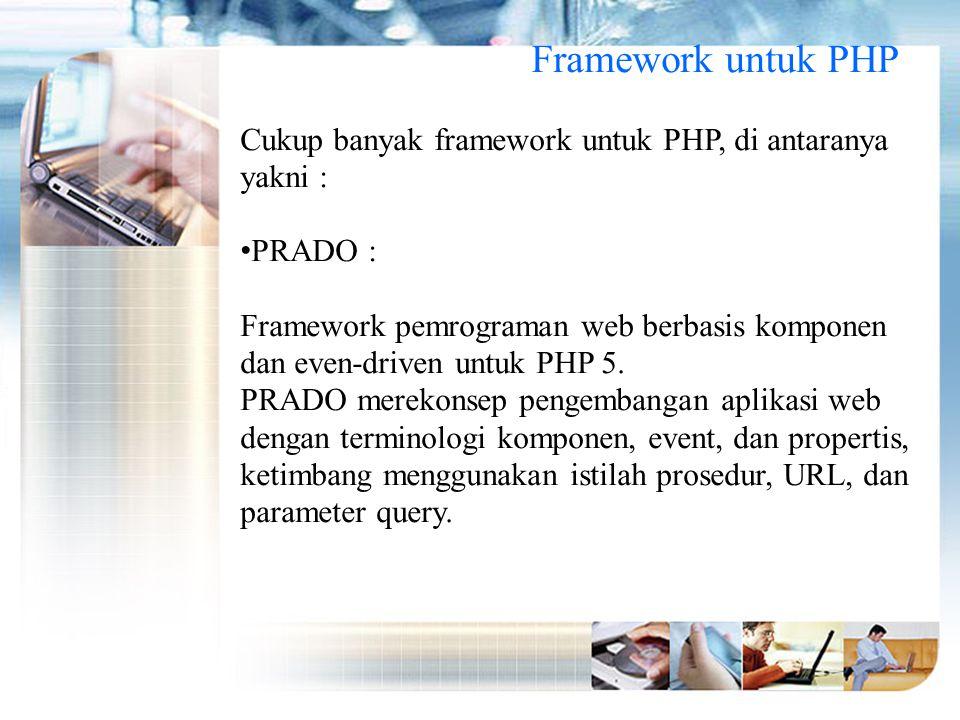 Framework untuk PHP Cukup banyak framework untuk PHP, di antaranya yakni : PRADO :