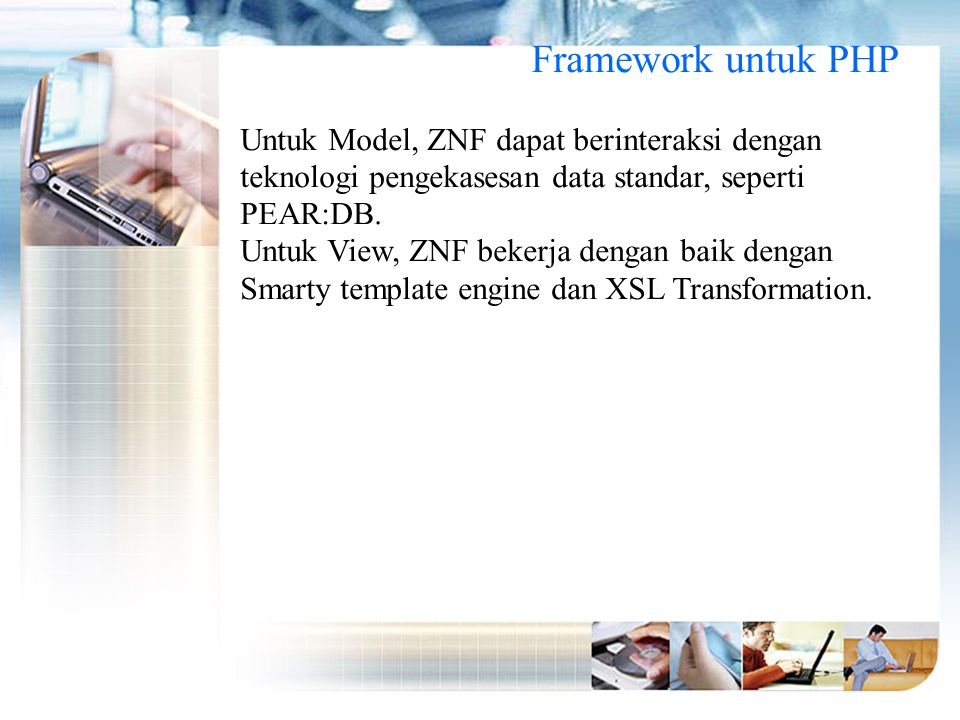 Framework untuk PHP Untuk Model, ZNF dapat berinteraksi dengan teknologi pengekasesan data standar, seperti PEAR:DB.
