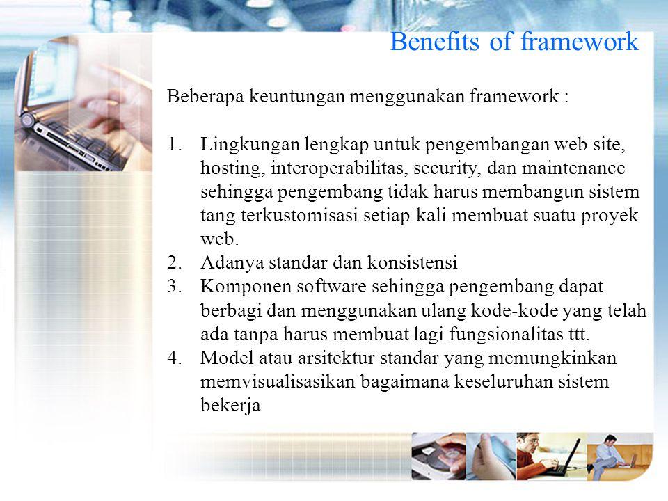Benefits of framework Beberapa keuntungan menggunakan framework :