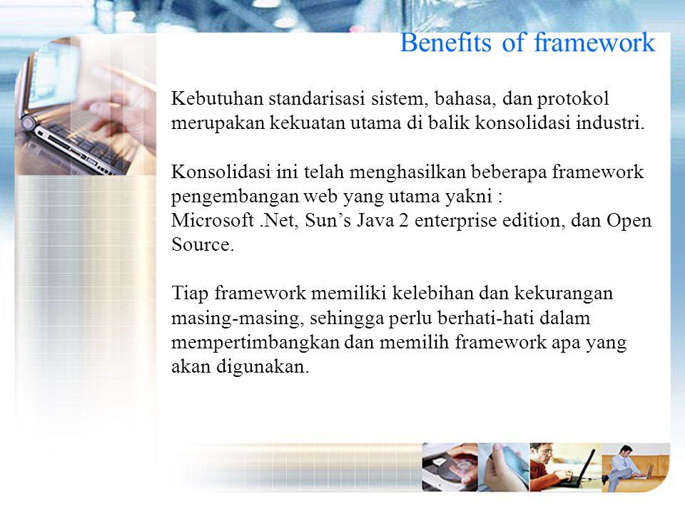 Benefits of framework Kebutuhan standarisasi sistem, bahasa, dan protokol merupakan kekuatan utama di balik konsolidasi industri.
