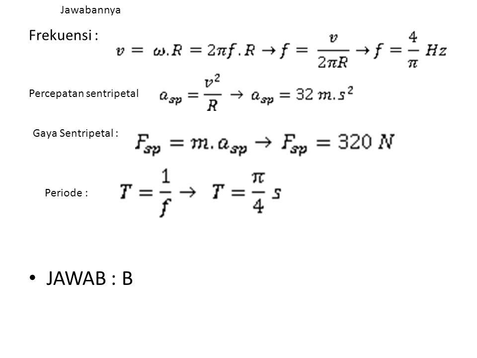JAWAB : B Frekuensi : Jawabannya Percepatan sentripetal