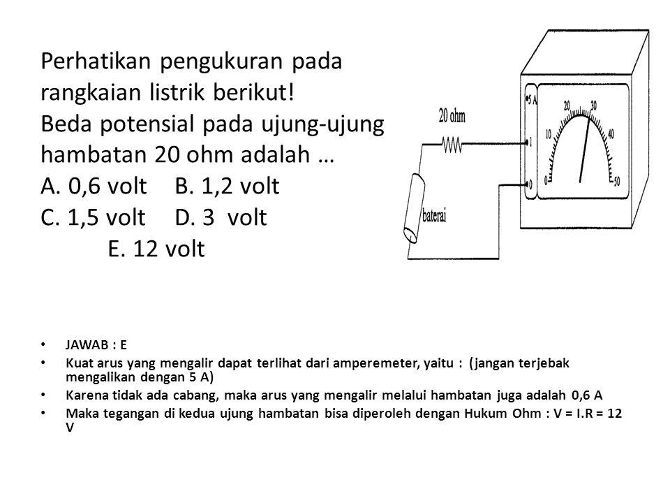 Perhatikan pengukuran pada rangkaian listrik berikut
