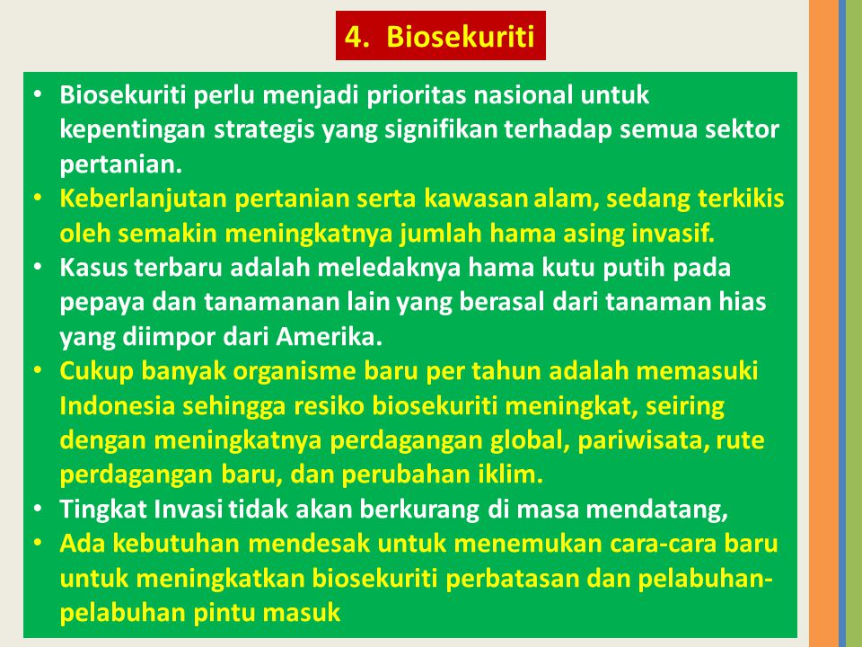 4. Biosekuriti Biosekuriti perlu menjadi prioritas nasional untuk kepentingan strategis yang signifikan terhadap semua sektor pertanian.